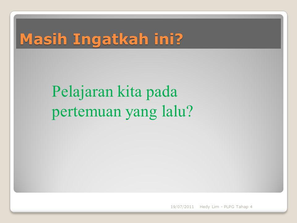 19/07/2011Hedy Lim - PLPG Tahap 4