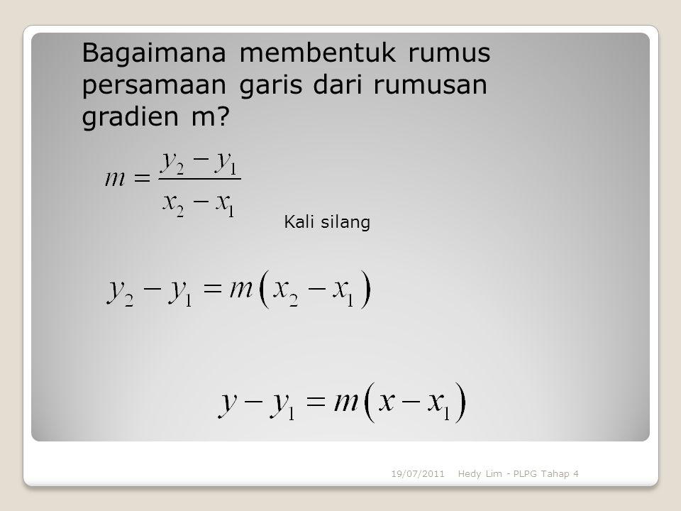 Bagaimana membentuk rumus persamaan garis dari rumusan gradien m? Kali silang 19/07/2011Hedy Lim - PLPG Tahap 4