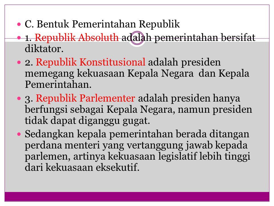 13 C.Bentuk Pemerintahan Republik 1. Republik Absoluth adalah pemerintahan bersifat diktator.