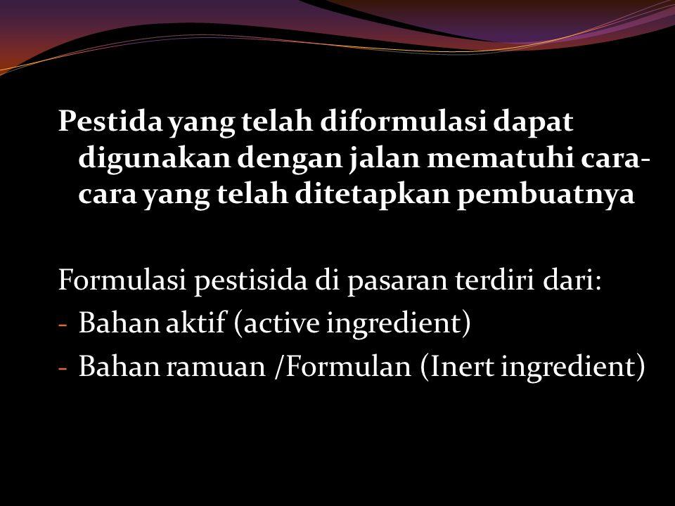 FORMULASI KERING  Soluble Powder  Bentuk kering, digunakan dengan melarutkan dlm air  Bahan aktif 50%  Umpan (Baits)  Bentuk dapat dicerna/dimakan  Bahan aktif 5%