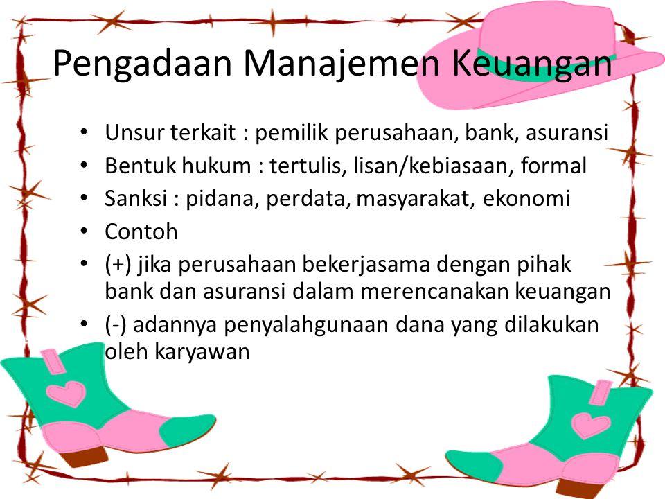 Pengadaan Manajemen Keuangan Unsur terkait : pemilik perusahaan, bank, asuransi Bentuk hukum : tertulis, lisan/kebiasaan, formal Sanksi : pidana, perd