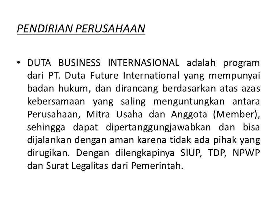 PENDIRIAN PERUSAHAAN DUTA BUSINESS INTERNASIONAL adalah program dari PT. Duta Future International yang mempunyai badan hukum, dan dirancang berdasark