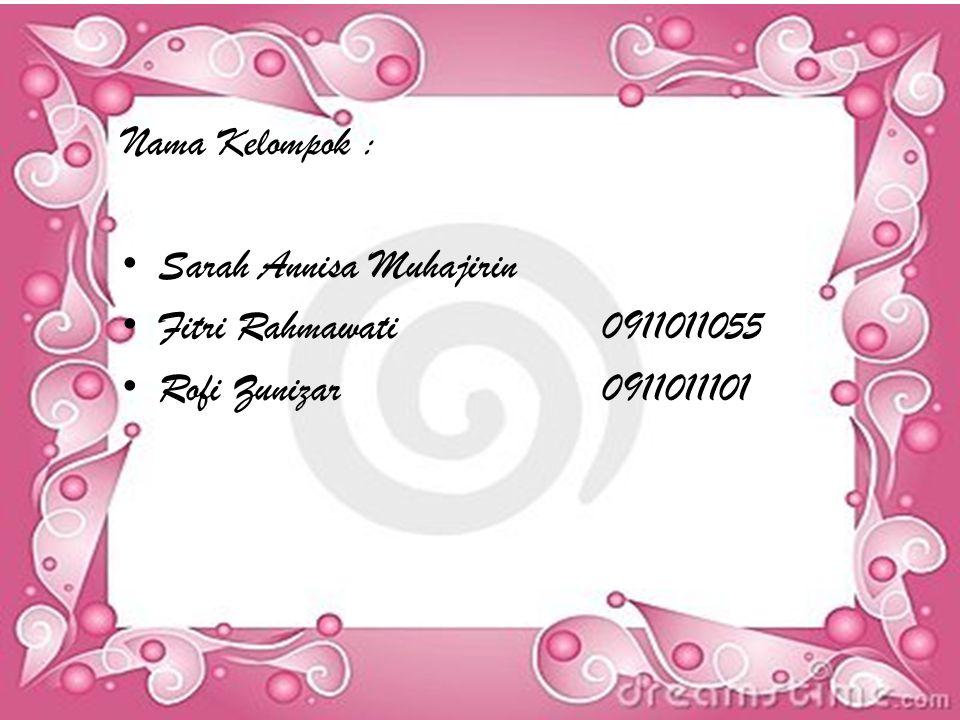 DISUSUN OLEH : Nama Kelompok : Sarah Annisa Muhajirin Fitri Rahmawati0911011055 Rofi Zunizar0911011101