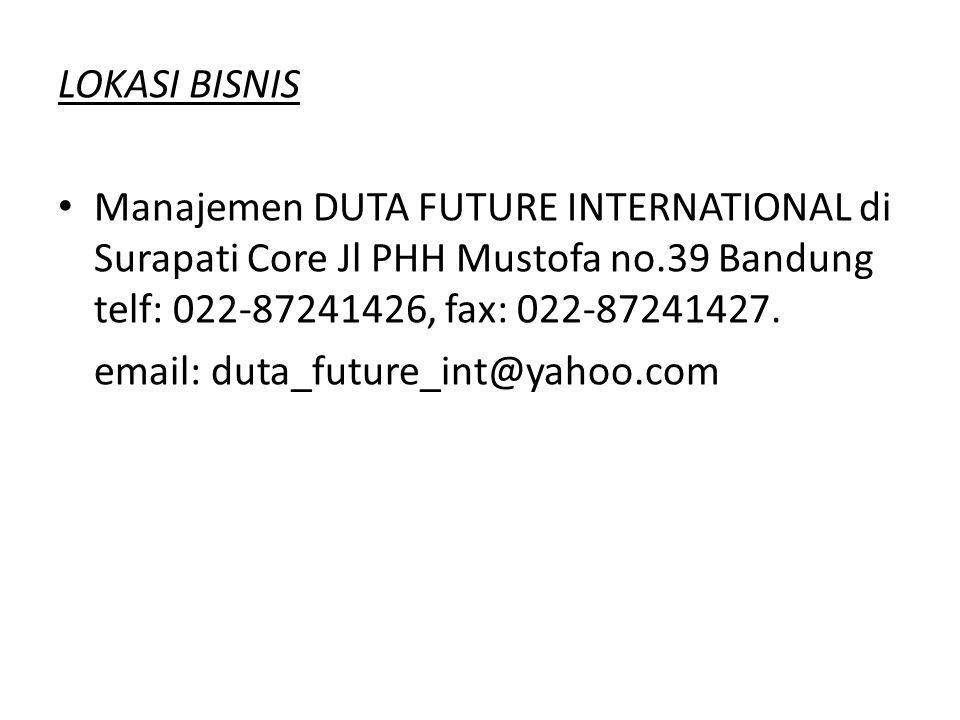 LOKASI BISNIS Manajemen DUTA FUTURE INTERNATIONAL di Surapati Core Jl PHH Mustofa no.39 Bandung telf: 022-87241426, fax: 022-87241427. email: duta_fut