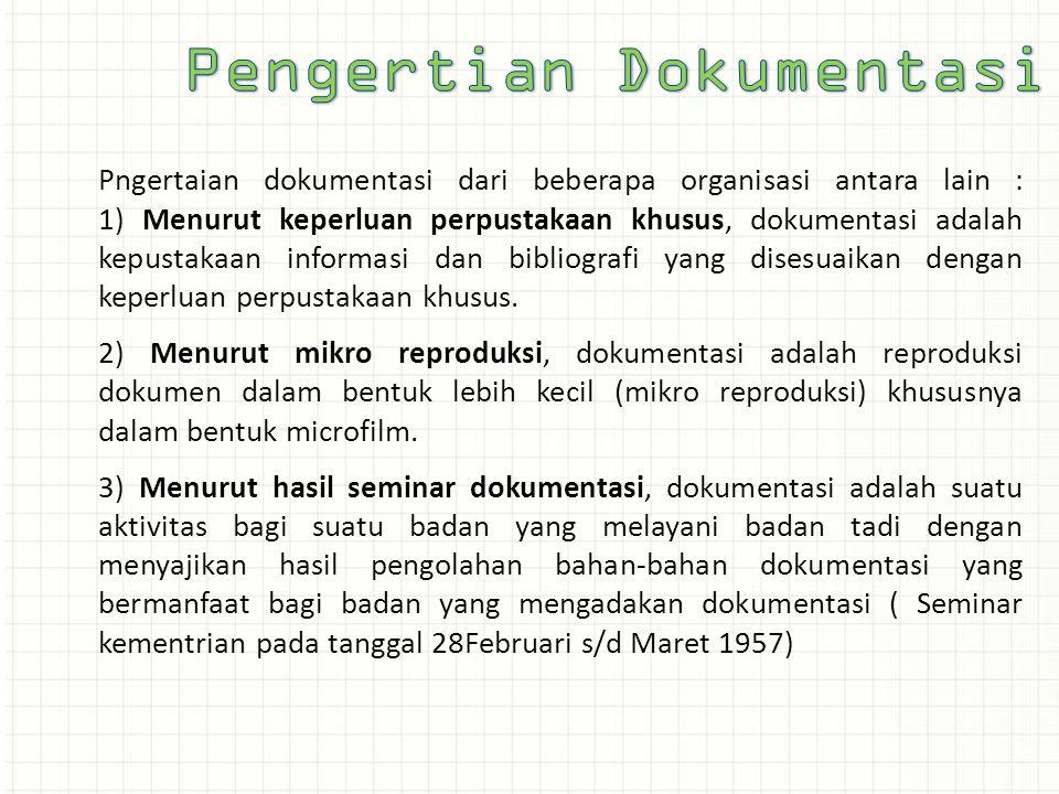 Pngertaian dokumentasi dari beberapa organisasi antara lain : 1) Menurut keperluan perpustakaan khusus, dokumentasi adalah kepustakaan informasi dan b