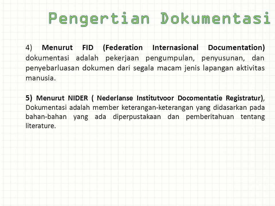 4) Menurut FID (Federation Internasional Documentation) dokumentasi adalah pekerjaan pengumpulan, penyusunan, dan penyebarluasan dokumen dari segala m