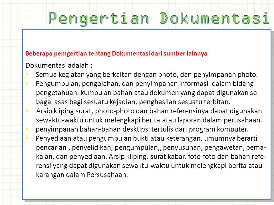 Beberapa pemgertian tentang Dokumentasi dari sumber lainnya Dokumentasi adalah : Semua kegiatan yang berkaitan dengan photo, dan penyimpanan photo. Pe