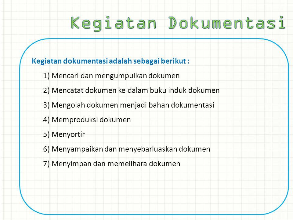 Kegiatan dokumentasi adalah sebagai berikut : 1) Mencari dan mengumpulkan dokumen 2) Mencatat dokumen ke dalam buku induk dokumen 3) Mengolah dokumen