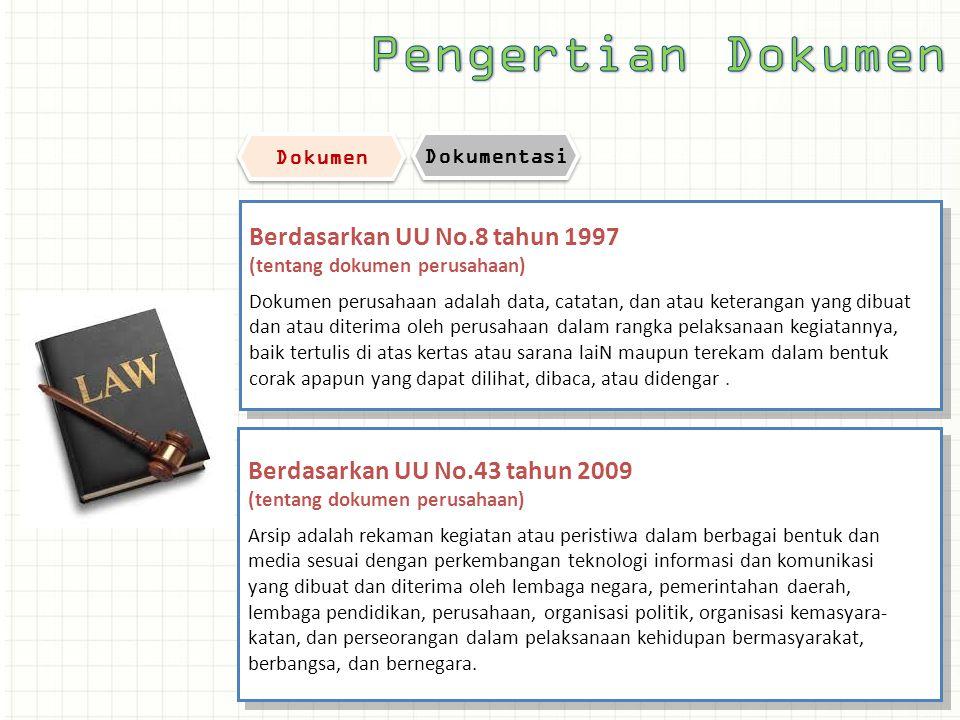 Berdasarkan UU No.8 tahun 1997 (tentang dokumen perusahaan) Dokumen perusahaan adalah data, catatan, dan atau keterangan yang dibuat dan atau diterima