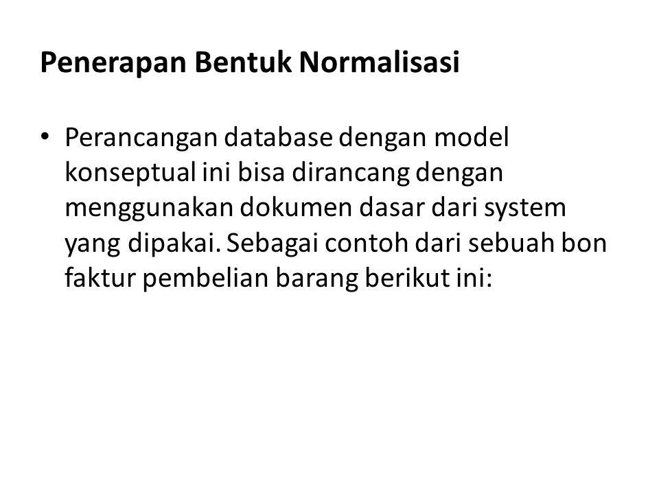 Penerapan Bentuk Normalisasi Perancangan database dengan model konseptual ini bisa dirancang dengan menggunakan dokumen dasar dari system yang dipakai