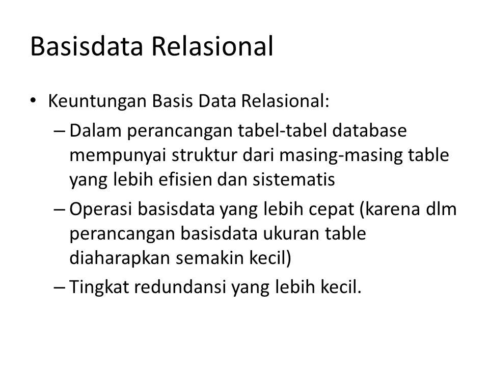 Basisdata Relasional Keuntungan Basis Data Relasional: – Dalam perancangan tabel-tabel database mempunyai struktur dari masing-masing table yang lebih