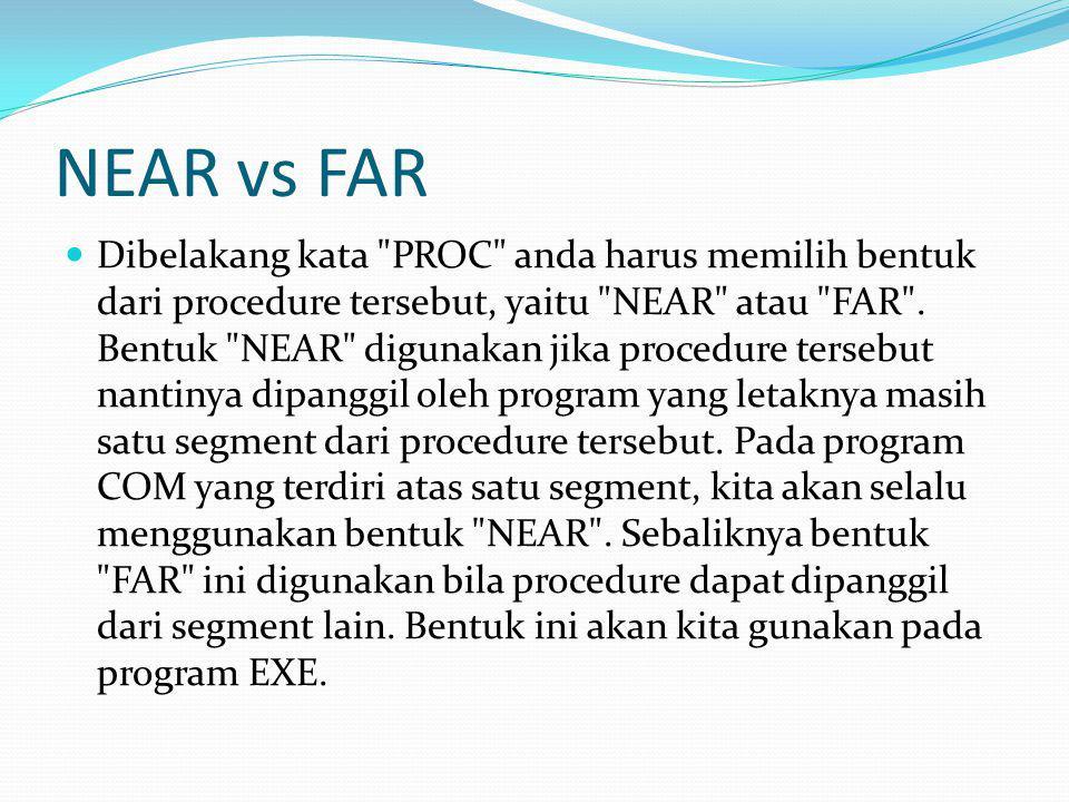 NEAR vs FAR Dibelakang kata PROC anda harus memilih bentuk dari procedure tersebut, yaitu NEAR atau FAR .