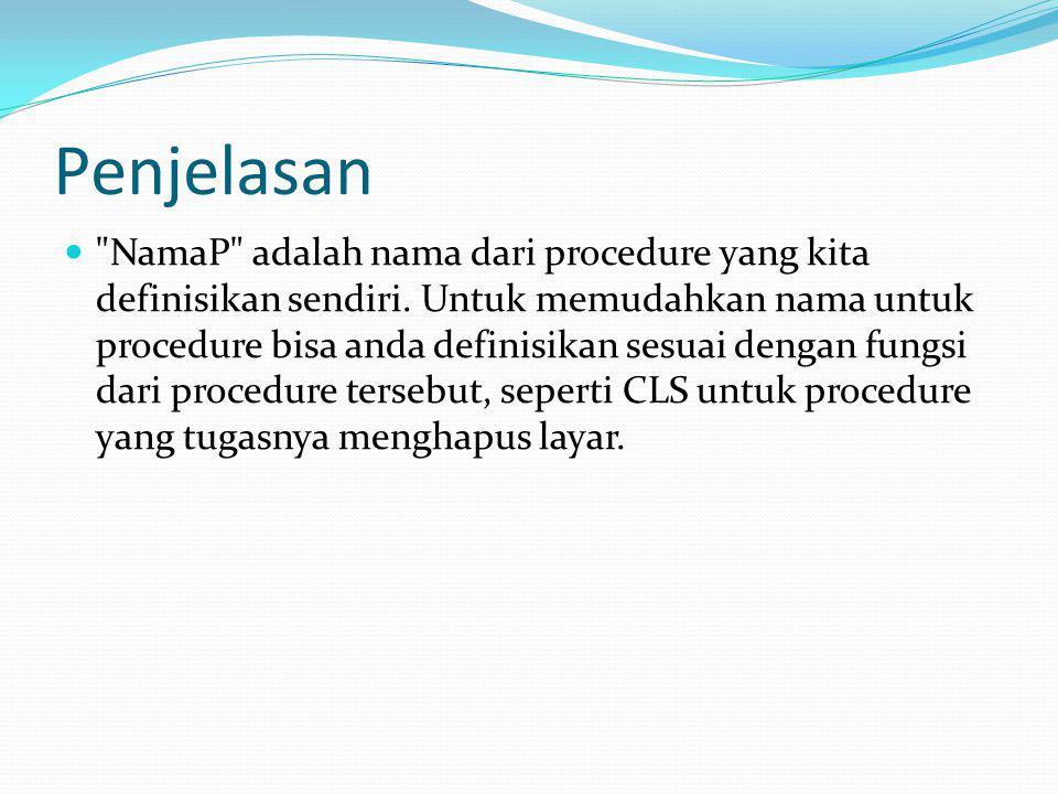 Penjelasan NamaP adalah nama dari procedure yang kita definisikan sendiri.