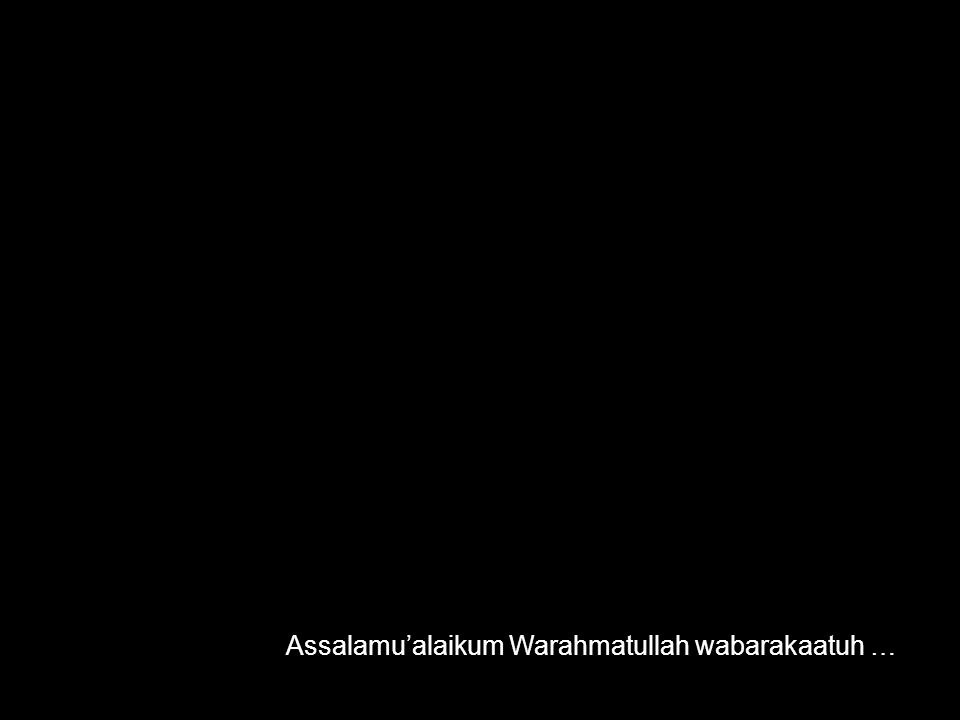 Assalamu'alaikum Warahmatullah wabarakaatuh …