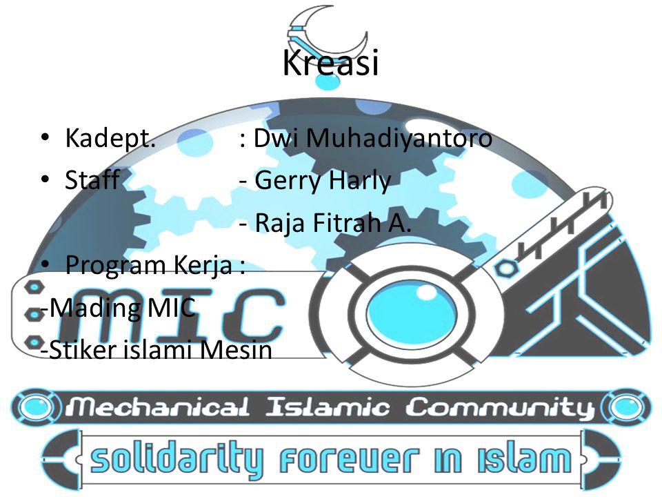 Kreasi Kadept.: Dwi Muhadiyantoro Staff- Gerry Harly - Raja Fitrah A. Program Kerja: -Mading MIC -Stiker islami Mesin