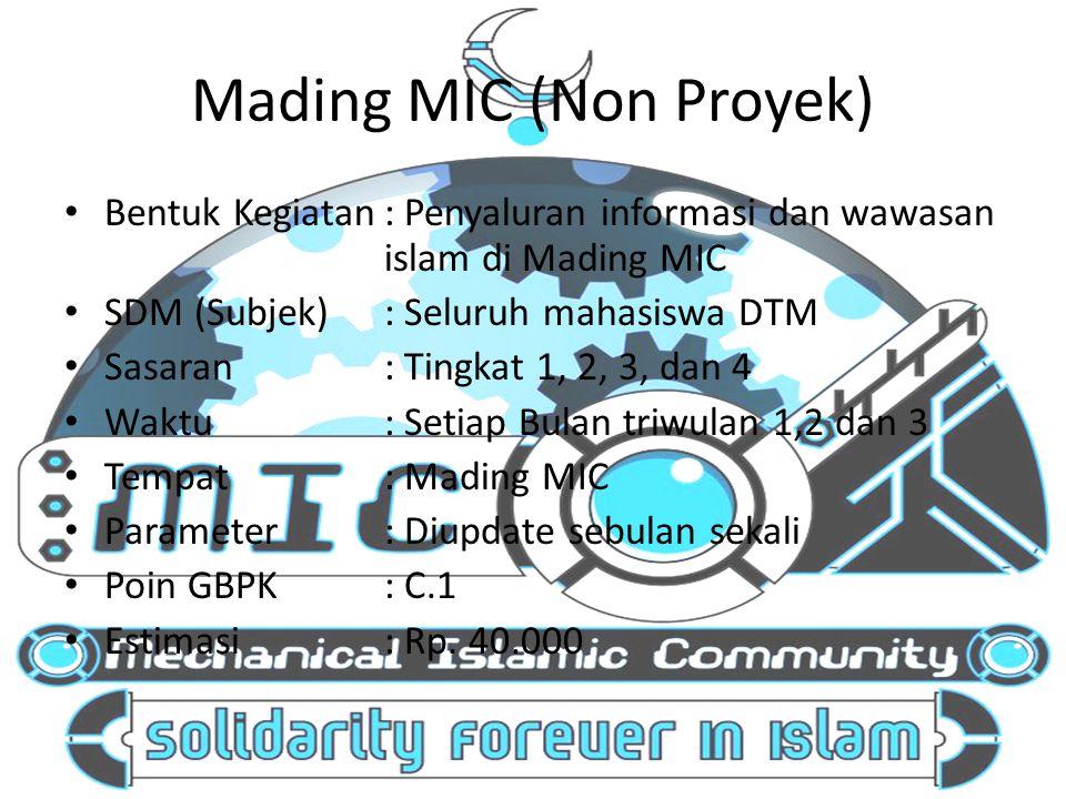 Mading MIC (Non Proyek) Bentuk Kegiatan: Penyaluran informasi dan wawasan islam di Mading MIC SDM (Subjek): Seluruh mahasiswa DTM Sasaran: Tingkat 1,