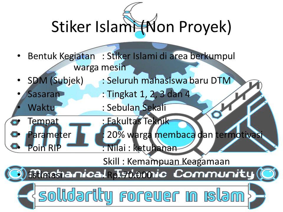 Stiker Islami (Non Proyek) Bentuk Kegiatan: Stiker Islami di area berkumpul warga mesin SDM (Subjek): Seluruh mahasiswa baru DTM Sasaran: Tingkat 1, 2