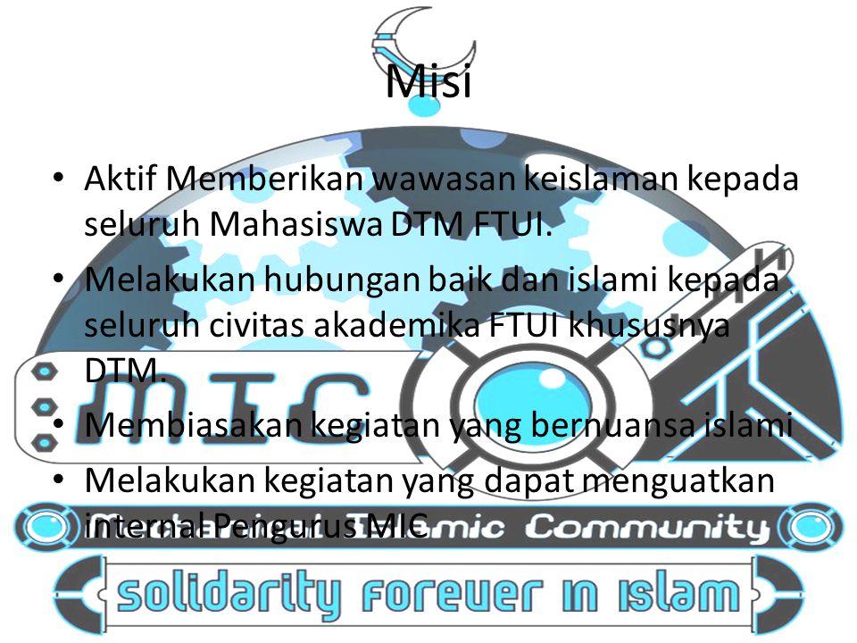 Misi Aktif Memberikan wawasan keislaman kepada seluruh Mahasiswa DTM FTUI. Melakukan hubungan baik dan islami kepada seluruh civitas akademika FTUI kh