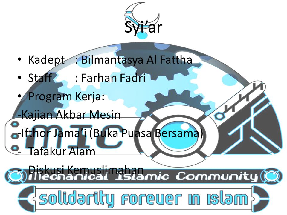 Syi'ar Kadept: Bilmantasya Al Fattha Staff: Farhan Fadri Program Kerja: -Kajian Akbar Mesin -Ifthor Jama'i (Buka Puasa Bersama) -Tafakur Alam -Diskusi