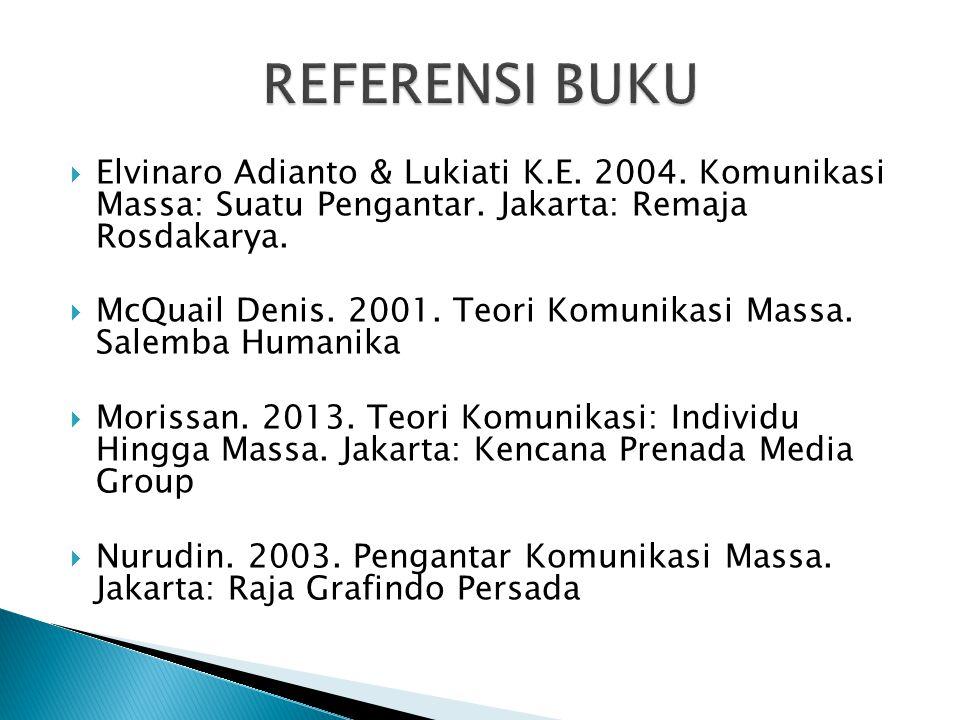  Elvinaro Adianto & Lukiati K.E. 2004. Komunikasi Massa: Suatu Pengantar. Jakarta: Remaja Rosdakarya.  McQuail Denis. 2001. Teori Komunikasi Massa.