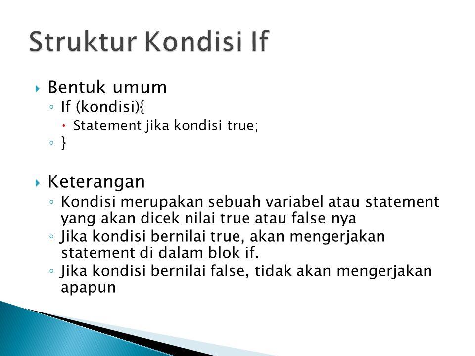  Bentuk umum ◦ If (kondisi){  Statement jika kondisi true; ◦ }  Keterangan ◦ Kondisi merupakan sebuah variabel atau statement yang akan dicek nilai