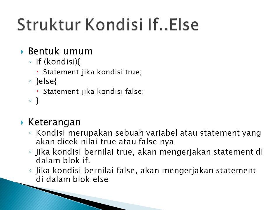  Bentuk umum ◦ If (kondisi){  Statement jika kondisi true; ◦ }else{  Statement jika kondisi false; ◦ }  Keterangan ◦ Kondisi merupakan sebuah vari