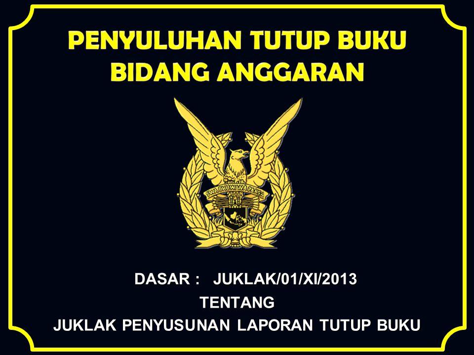 DASAR : JUKLAK/01/XI/2013 TENTANG JUKLAK PENYUSUNAN LAPORAN TUTUP BUKU