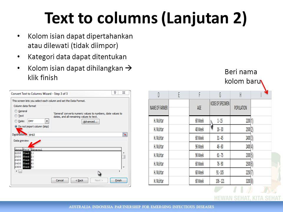 AUSTRALIA INDONESIA PARTNERSHIP FOR EMERGING INFECTIOUS DISEASES Text to columns (Lanjutan 2) Kolom isian dapat dipertahankan atau dilewati (tidak dii