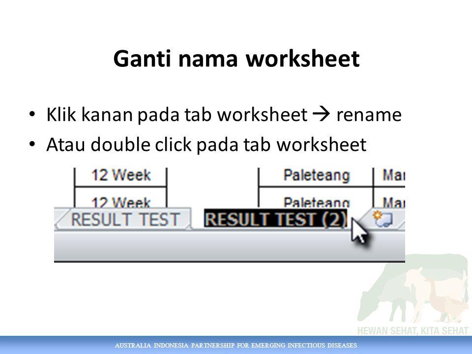 AUSTRALIA INDONESIA PARTNERSHIP FOR EMERGING INFECTIOUS DISEASES Ganti nama worksheet Klik kanan pada tab worksheet  rename Atau double click pada ta