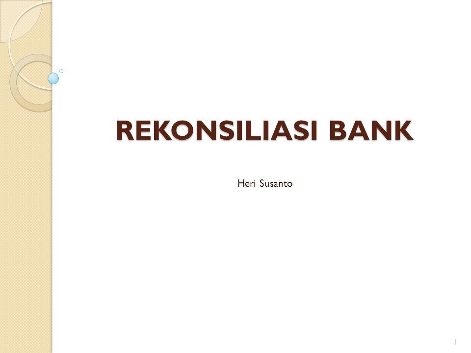 REKONSILIASI BANK Heri Susanto 1