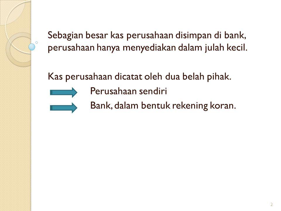 Sebagian besar kas perusahaan disimpan di bank, perusahaan hanya menyediakan dalam julah kecil.
