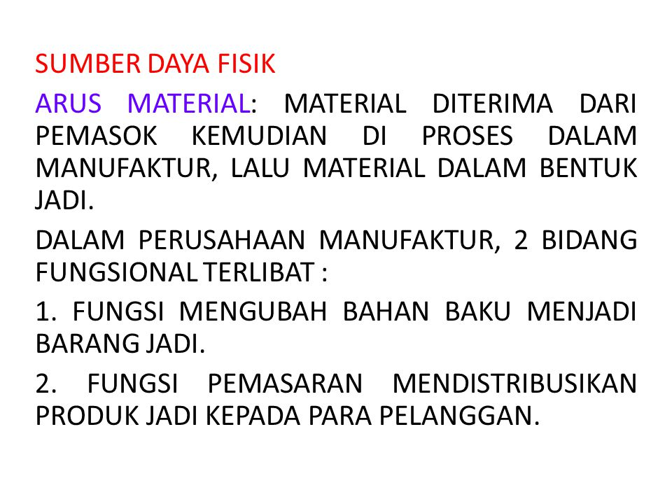 SUMBER DAYA FISIK ARUS MATERIAL: MATERIAL DITERIMA DARI PEMASOK KEMUDIAN DI PROSES DALAM MANUFAKTUR, LALU MATERIAL DALAM BENTUK JADI. DALAM PERUSAHAAN