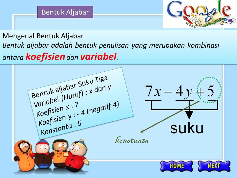 Bentuk Aljabar Mengenal Bentuk Aljabar Bentuk aljabar adalah bentuk penulisan yang merupakan kombinasi antara koefisien dan variabel. Mengenal Bentuk