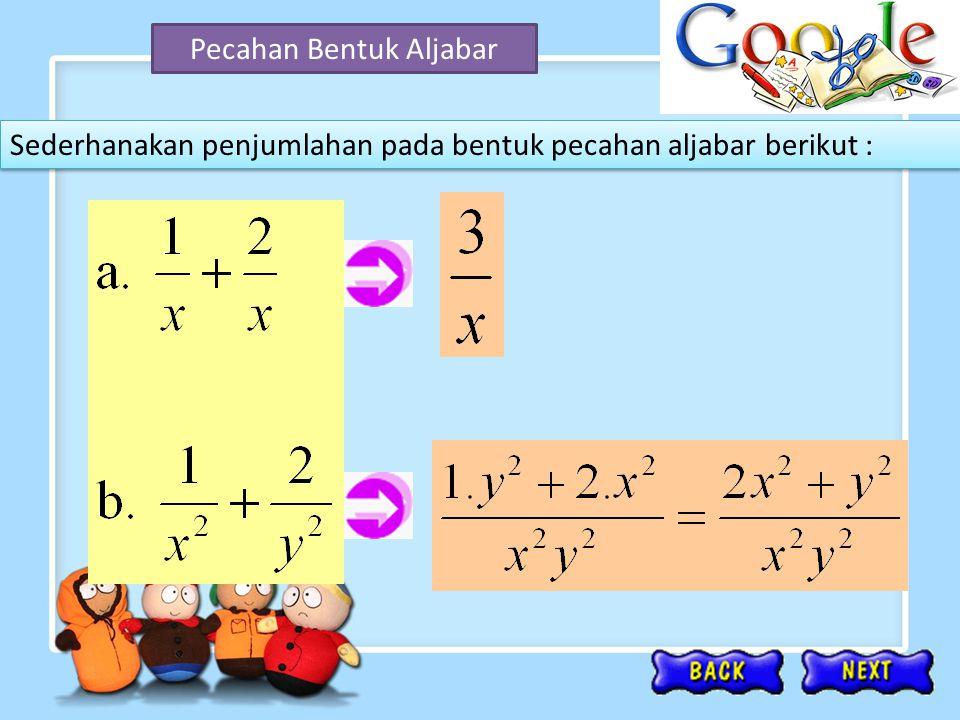 Pecahan Bentuk Aljabar Sederhanakan penjumlahan pada bentuk pecahan aljabar berikut :