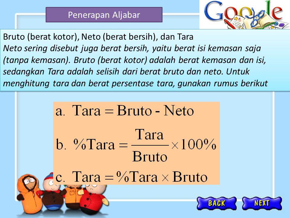 Penerapan Aljabar Bruto (berat kotor), Neto (berat bersih), dan Tara Neto sering disebut juga berat bersih, yaitu berat isi kemasan saja (tanpa kemasa
