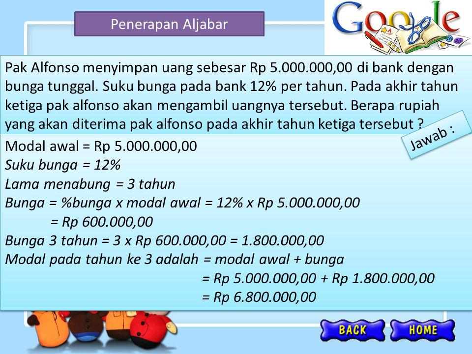Penerapan Aljabar Pak Alfonso menyimpan uang sebesar Rp 5.000.000,00 di bank dengan bunga tunggal. Suku bunga pada bank 12% per tahun. Pada akhir tahu