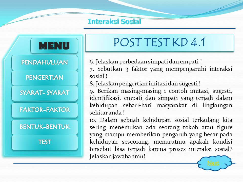 MENU POST TEST KD 4.1 Next 1.Apakah yang kamu ketahui tentang interaksi sosial! 2.Sebutkan 3 contoh perilaku yang menggambarkan interaksi sosial yang