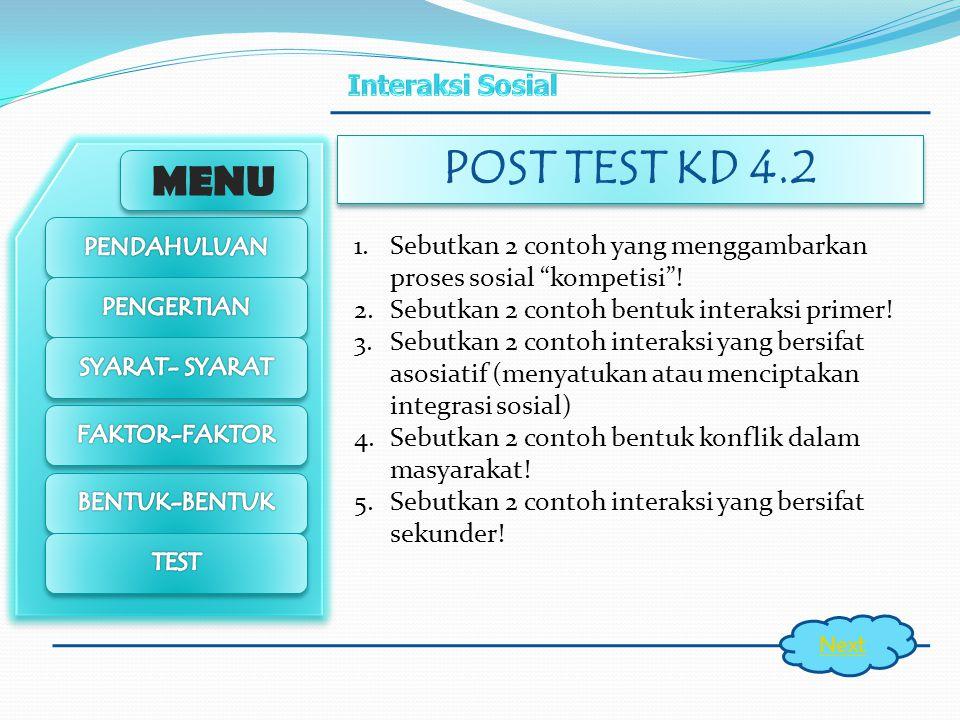 MENU POST TEST KD 4.1 Next 6. Jelaskan perbedaan simpati dan empati ! 7. Sebutkan 3 faktor yang mempengaruhi interaksi sosial ! 8. Jelaskan pengertian