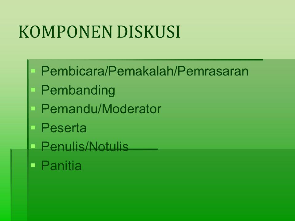 KOMPONEN DISKUSI   Pembicara/Pemakalah/Pemrasaran   Pembanding   Pemandu/Moderator   Peserta   Penulis/Notulis   Panitia