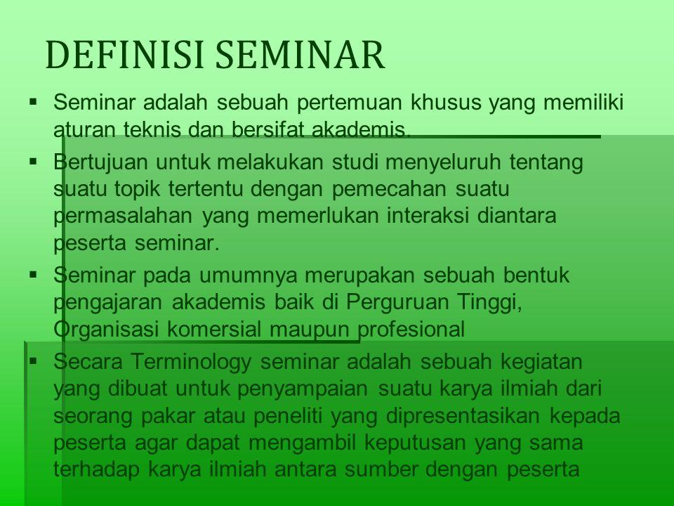 DEFINISI SEMINAR   Seminar adalah sebuah pertemuan khusus yang memiliki aturan teknis dan bersifat akademis.   Bertujuan untuk melakukan studi men