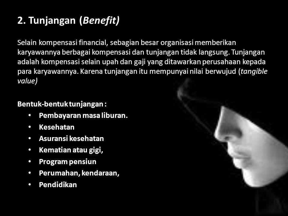 2. Tunjangan (Benefit) Selain kompensasi financial, sebagian besar organisasi memberikan karyawannya berbagai kompensasi dan tunjangan tidak langsung.