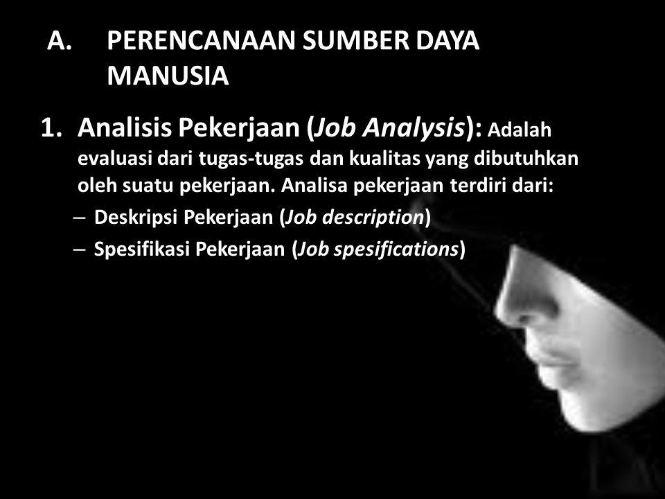 A.PERENCANAAN SUMBER DAYA MANUSIA 1.Analisis Pekerjaan (Job Analysis): Adalah evaluasi dari tugas-tugas dan kualitas yang dibutuhkan oleh suatu pekerjaan.