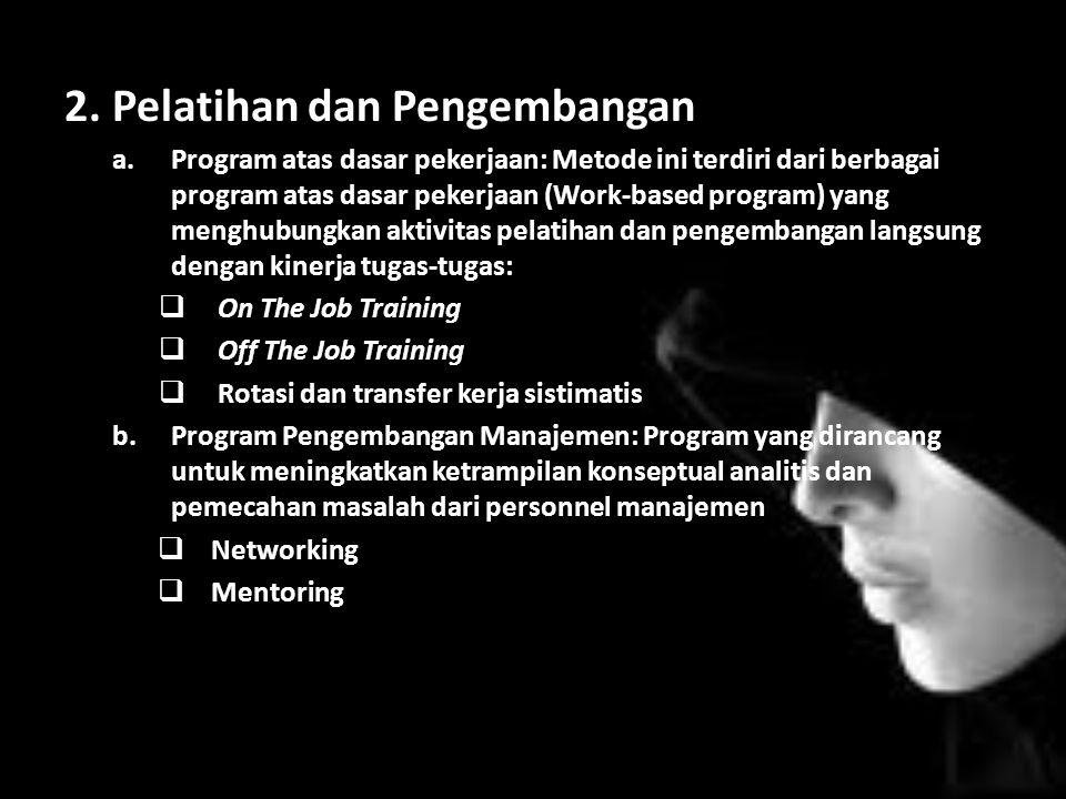 2. Pelatihan dan Pengembangan a.Program atas dasar pekerjaan: Metode ini terdiri dari berbagai program atas dasar pekerjaan (Work-based program) yang