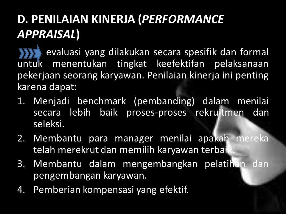 D. PENILAIAN KINERJA (PERFORMANCE APPRAISAL) evaluasi yang dilakukan secara spesifik dan formal untuk menentukan tingkat keefektifan pelaksanaan peker