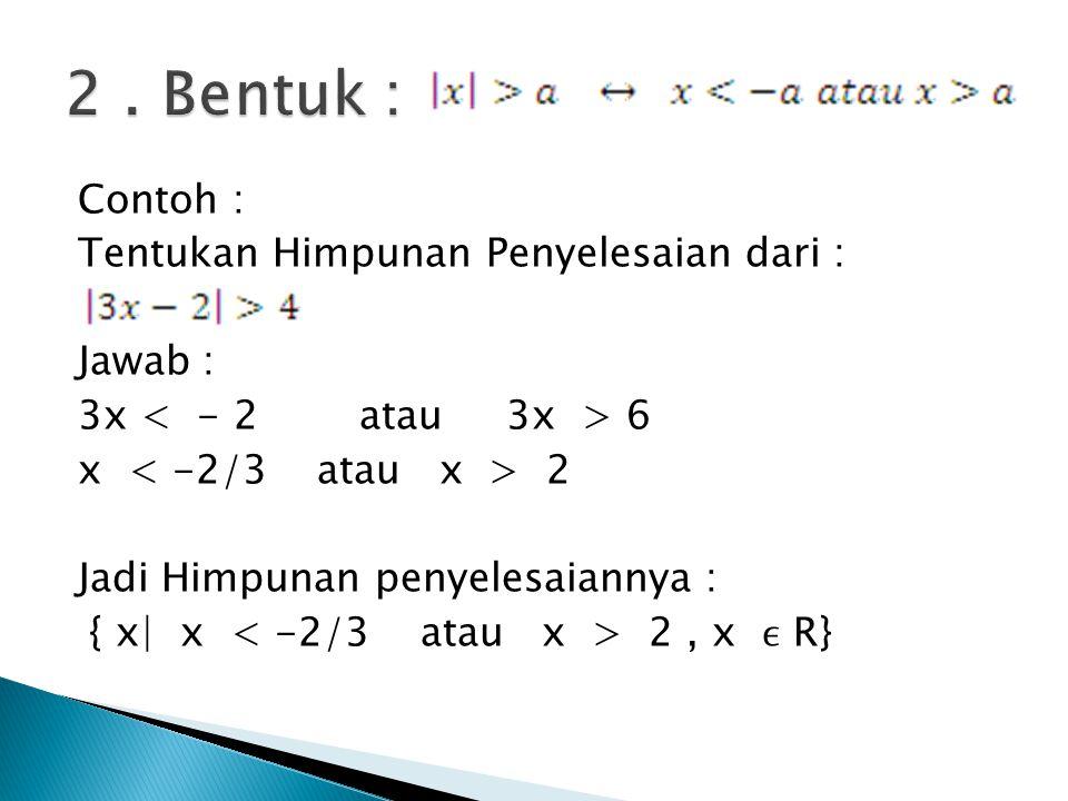 Contoh : Tentukan Himpunan Penyelesaian dari : Jawab : 3x 6 x 2 Jadi Himpunan penyelesaiannya : { x| x 2, x R}