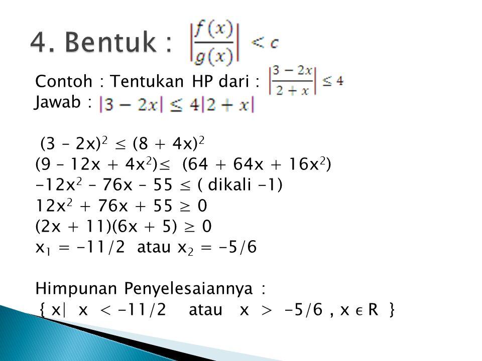 Contoh : Tentukan HP dari : Jawab : (3 – 2x) 2 ≤ (8 + 4x) 2 (9 – 12x + 4x 2 )≤ (64 + 64x + 16x 2 ) -12x 2 – 76x – 55 ≤ ( dikali -1) 12x 2 + 76x + 55 ≥