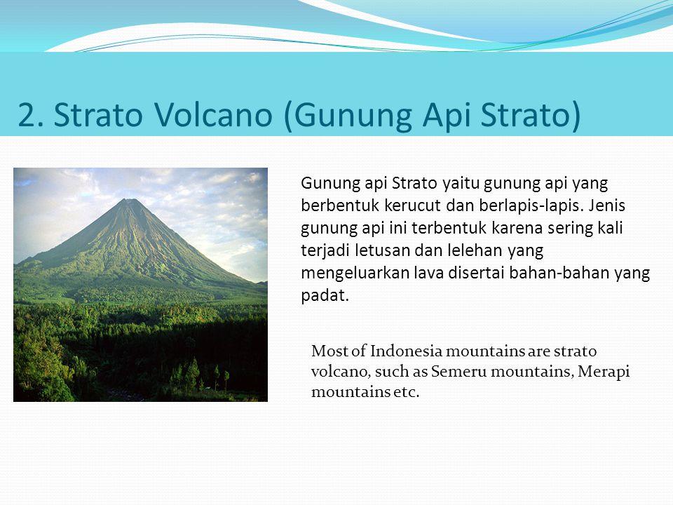2. Strato Volcano (Gunung Api Strato) Gunung api Strato yaitu gunung api yang berbentuk kerucut dan berlapis-lapis. Jenis gunung api ini terbentuk kar