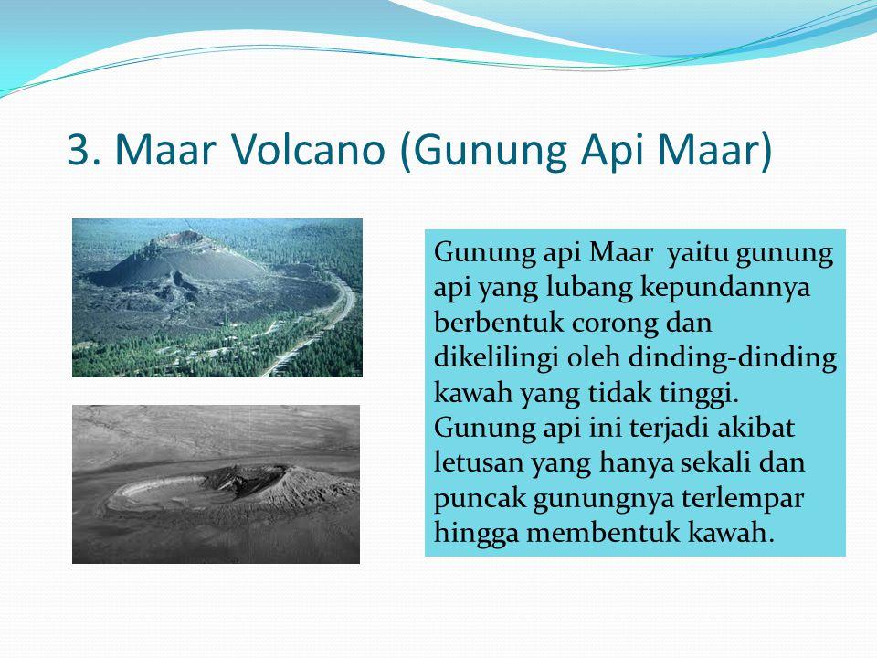 3. Maar Volcano (Gunung Api Maar) Gunung api Maar yaitu gunung api yang lubang kepundannya berbentuk corong dan dikelilingi oleh dinding-dinding kawah