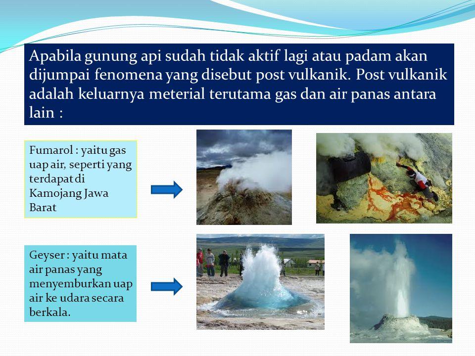 Apabila gunung api sudah tidak aktif lagi atau padam akan dijumpai fenomena yang disebut post vulkanik.