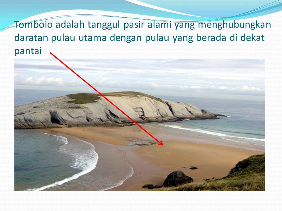 Tombolo adalah tanggul pasir alami yang menghubungkan daratan pulau utama dengan pulau yang berada di dekat pantai